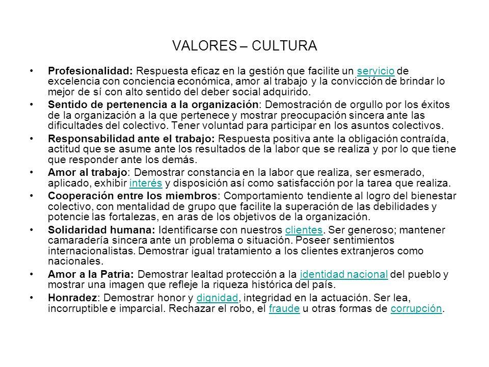 VALORES – CULTURA Profesionalidad: Respuesta eficaz en la gestión que facilite un servicio de excelencia con conciencia económica, amor al trabajo y l