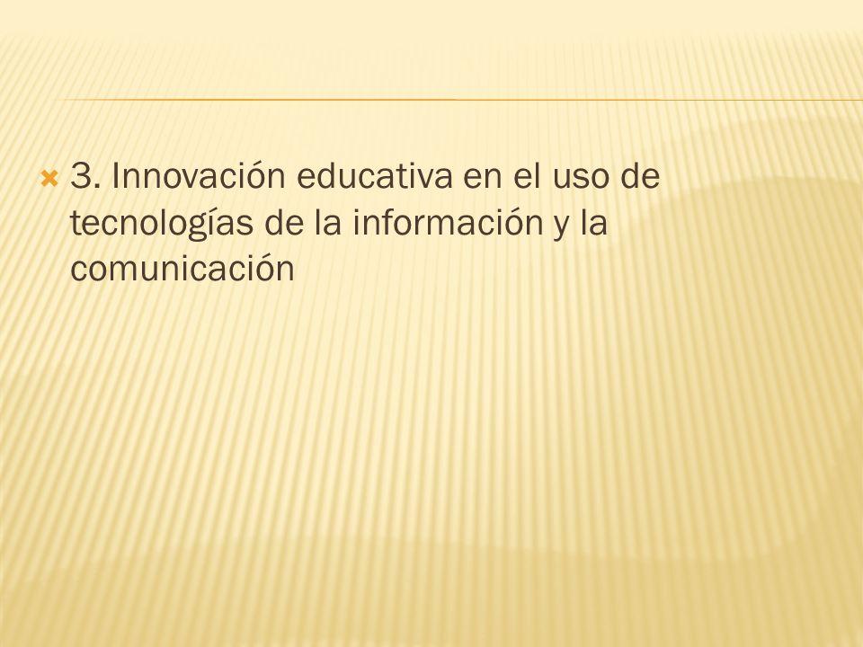 3. Innovación educativa en el uso de tecnologías de la información y la comunicación