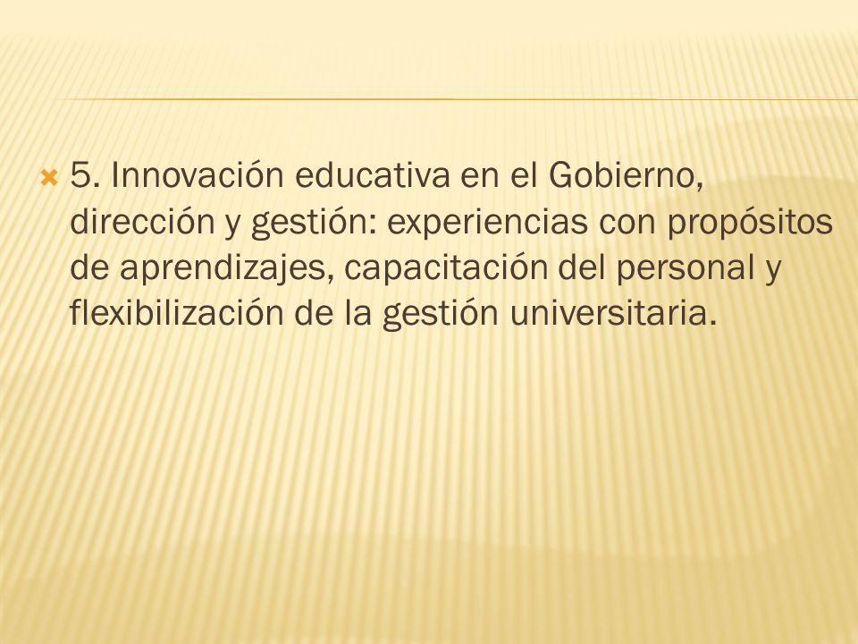 5. Innovación educativa en el Gobierno, dirección y gestión: experiencias con propósitos de aprendizajes, capacitación del personal y flexibilización