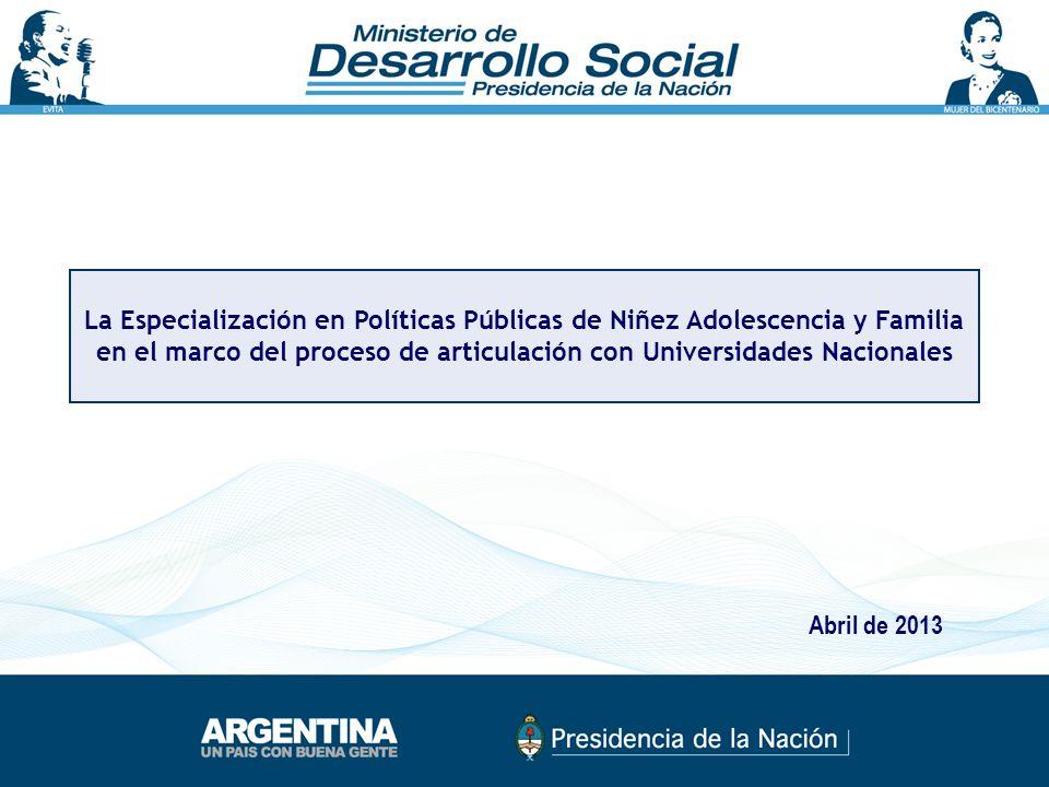 La Especialización en Políticas Públicas de Niñez Adolescencia y Familia en el marco del proceso de articulación con Universidades Nacionales Abril de 2013