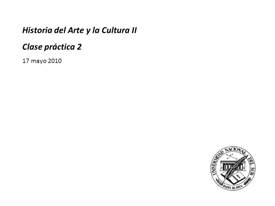 Historia del Arte y la Cultura II Clase práctica 2 17 mayo 2010