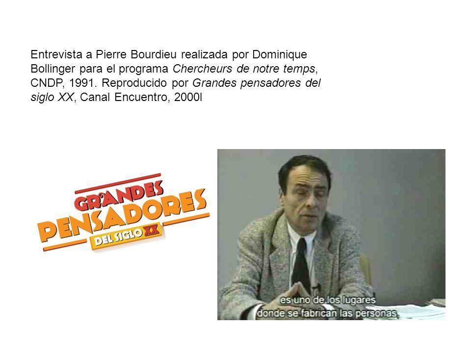 Entrevista a Pierre Bourdieu realizada por Dominique Bollinger para el programa Chercheurs de notre temps, CNDP, 1991.