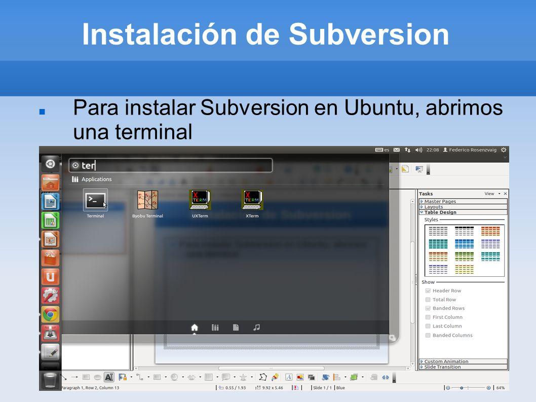 Instalación de Subversion Para instalar Subversion en Ubuntu, abrimos una terminal