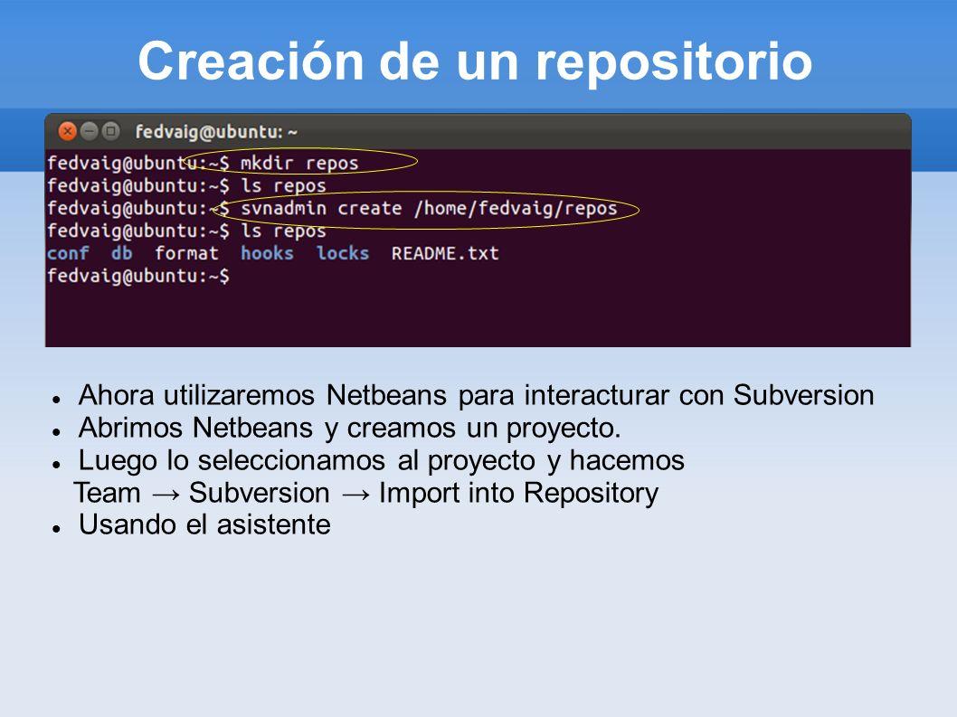 Creación de un repositorio Ahora utilizaremos Netbeans para interacturar con Subversion Abrimos Netbeans y creamos un proyecto. Luego lo seleccionamos