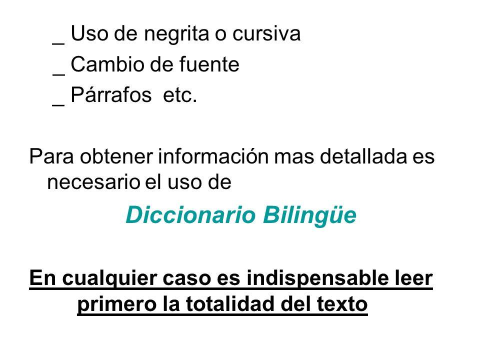 _ Uso de negrita o cursiva _ Cambio de fuente _ Párrafos etc. Para obtener información mas detallada es necesario el uso de Diccionario Bilingüe En cu