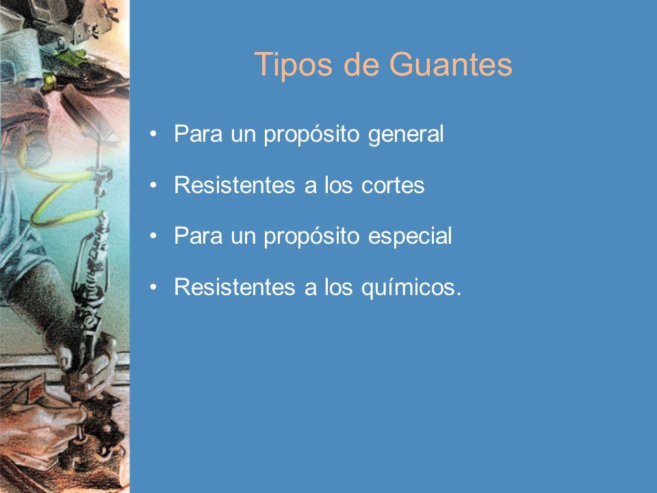 Tipos de Guantes Para un propósito general Resistentes a los cortes Para un propósito especial Resistentes a los químicos.