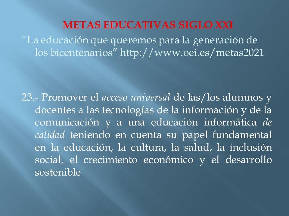 METAS EDUCATIVAS SIGLO XXI La educación que queremos para la generación de los bicentenarios http://www.oei.es/metas2021 23.- Promover el acceso unive