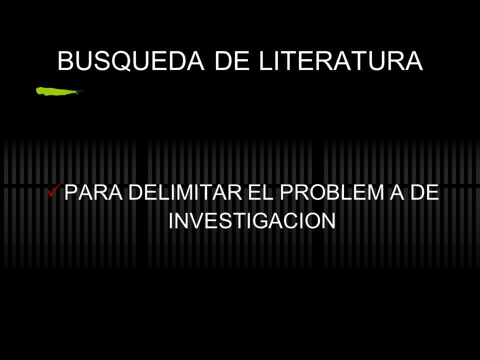 BUSQUEDA DE LITERATURA PARA DELIMITAR EL PROBLEM A DE INVESTIGACION