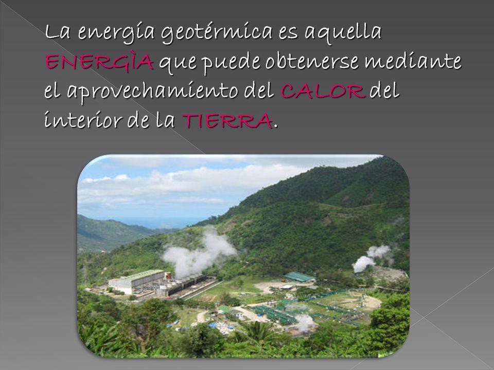 La energía geotérmica es aquella ENERGÌA que puede obtenerse mediante el aprovechamiento del CALOR del interior de la TIERRA.