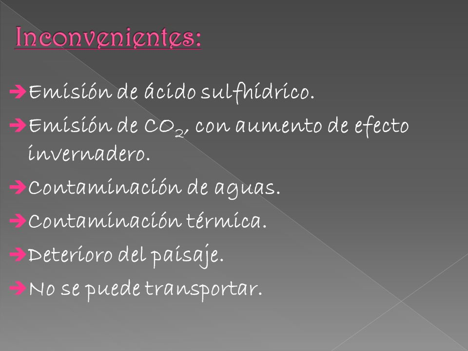 Emisión de ácido sulfhídrico. Emisión de CO 2, con aumento de efecto invernadero. Contaminación de aguas. Contaminación térmica. Deterioro del paisaje