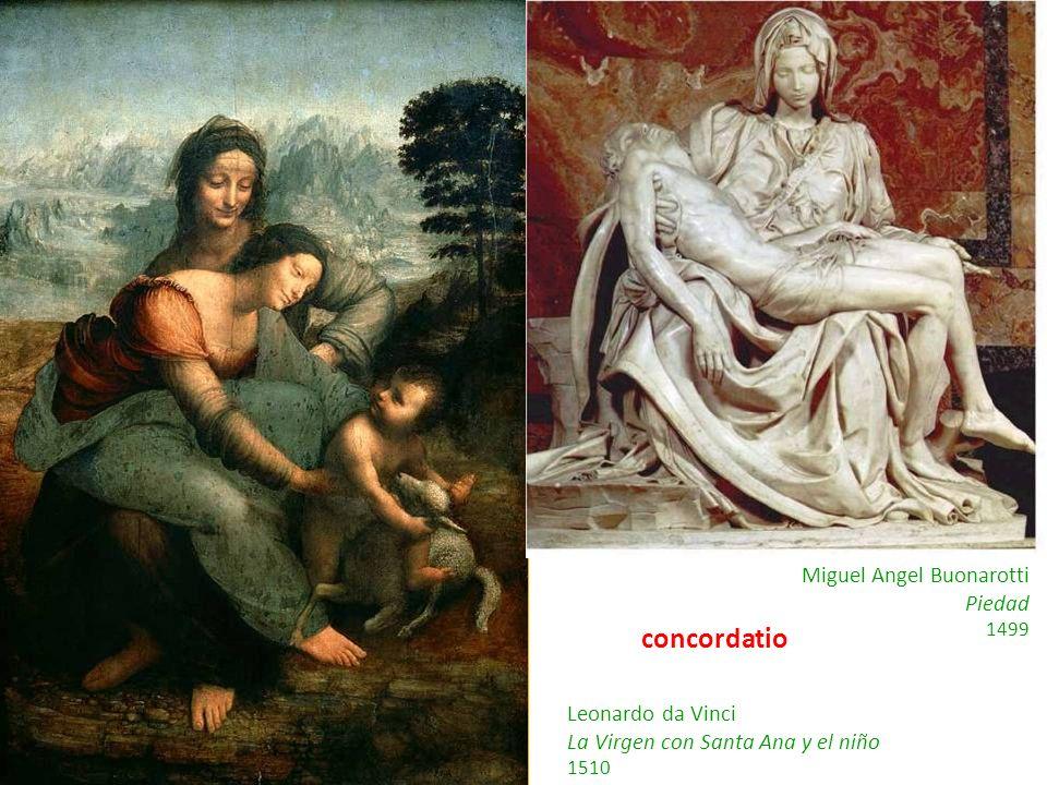 Leonardo da Vinci La Virgen con Santa Ana y el niño 1510 Miguel Angel Buonarotti Piedad 1499 concordatio