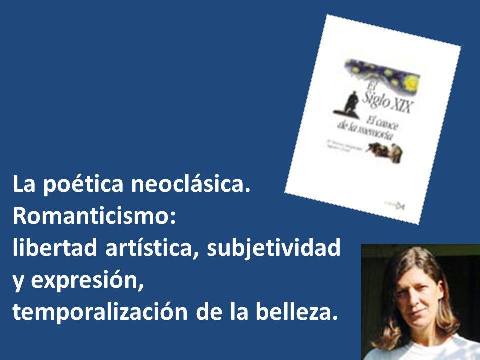 La poética neoclásica. Romanticismo: libertad artística, subjetividad y expresión, temporalización de la belleza.