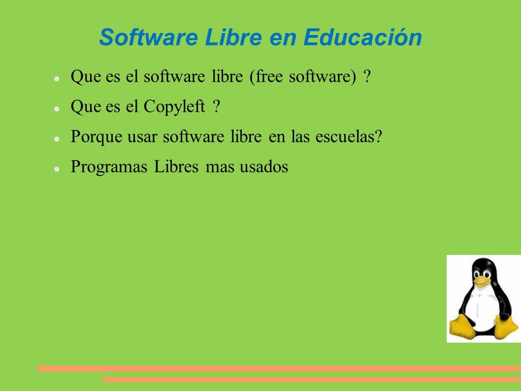 Software Libre en Educación Que es el software libre (free software) ? Que es el Copyleft ? Porque usar software libre en las escuelas? Programas Libr