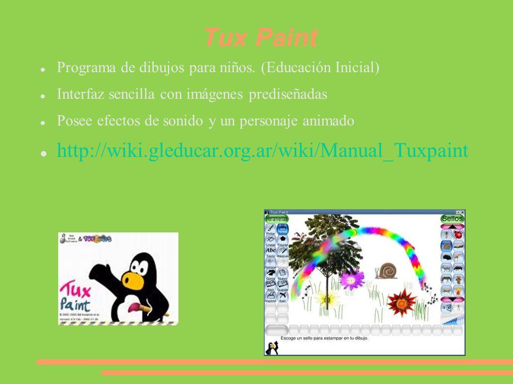 Tux Paint Programa de dibujos para niños. (Educación Inicial) Interfaz sencilla con imágenes prediseñadas Posee efectos de sonido y un personaje anima