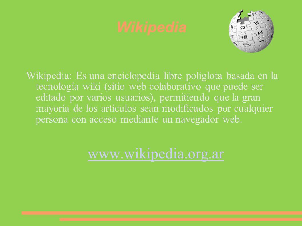 Wikipedia Wikipedia: Es una enciclopedia libre políglota basada en la tecnología wiki (sitio web colaborativo que puede ser editado por varios usuario