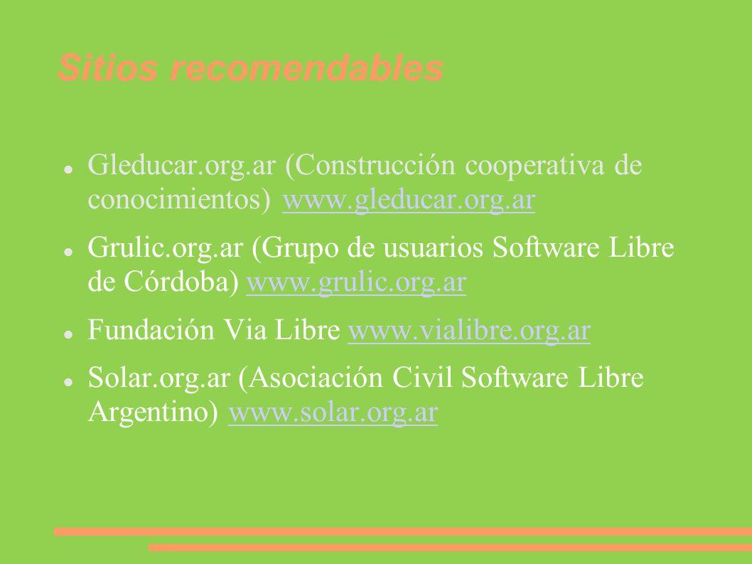 Sitios recomendables Gleducar.org.ar (Construcción cooperativa de conocimientos) www.gleducar.org.arwww.gleducar.org.ar Grulic.org.ar (Grupo de usuari