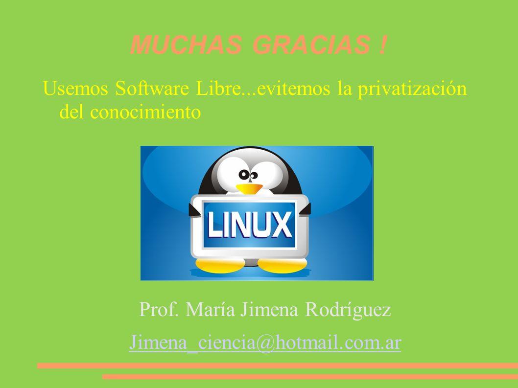 MUCHAS GRACIAS ! Usemos Software Libre...evitemos la privatización del conocimiento Prof. María Jimena Rodríguez Jimena_ciencia@hotmail.com.ar