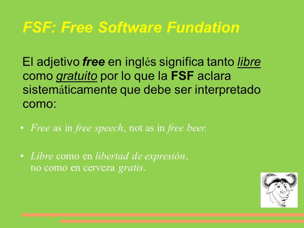 El adjetivo free en ingl é s significa tanto libre como gratuito por lo que la FSF aclara sistem á ticamente que debe ser interpretado como: Free as i