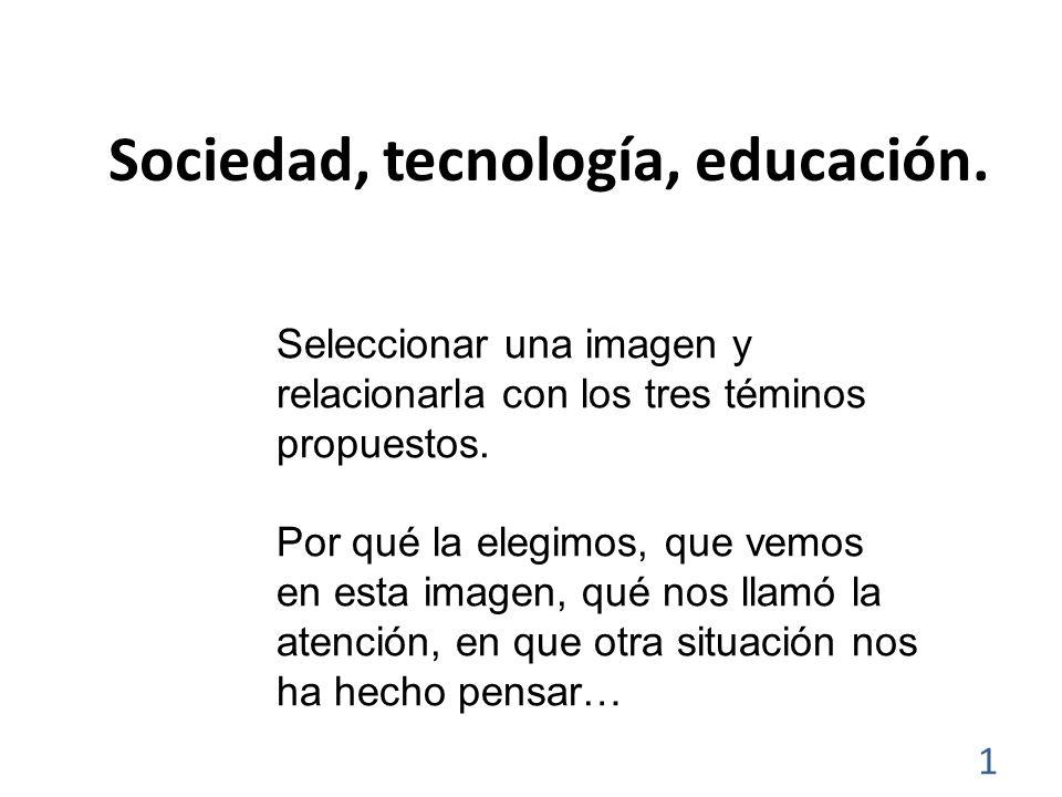 Sociedad, tecnología, educación.