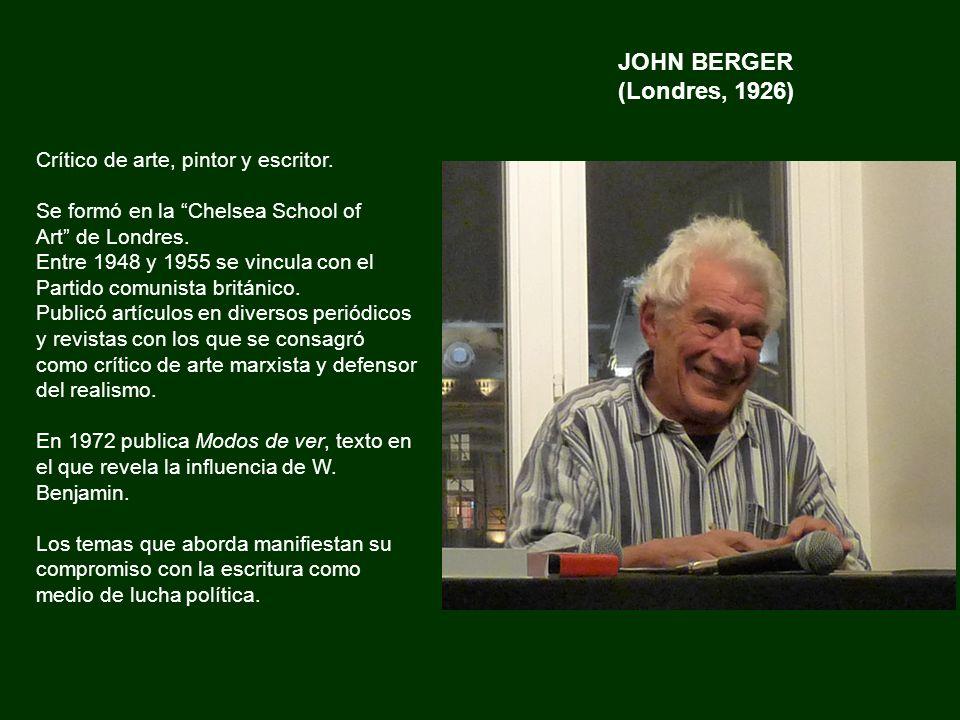 JOHN BERGER (Londres, 1926) Crítico de arte, pintor y escritor.