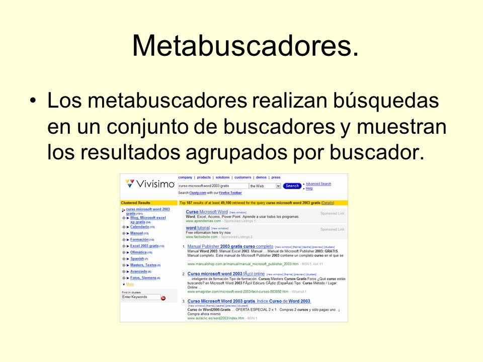 Metabuscadores. Los metabuscadores realizan búsquedas en un conjunto de buscadores y muestran los resultados agrupados por buscador.
