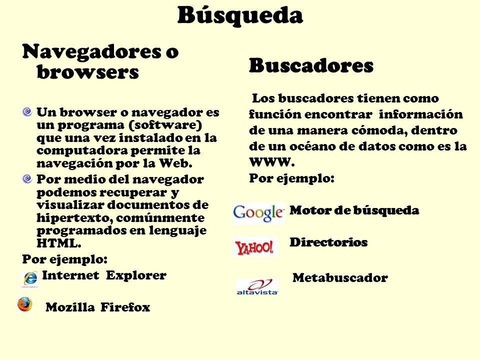 Búsqueda Navegadores o browsers Un browser o navegador es un programa (software) que una vez instalado en la computadora permite la navegación por la