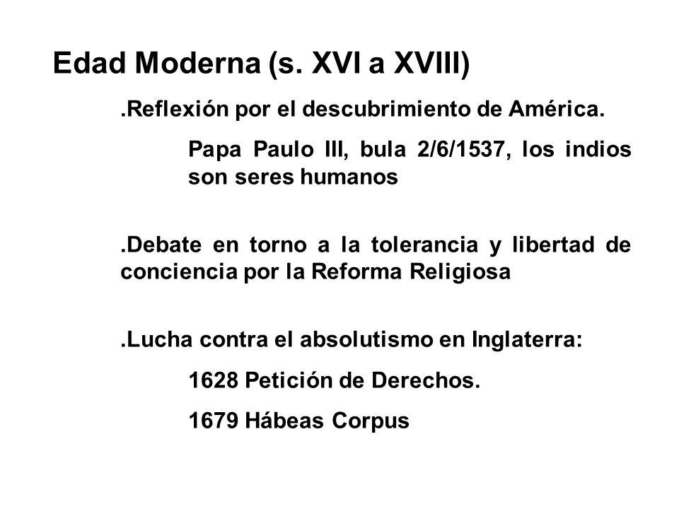 Edad Moderna (s. XVI a XVIII).Reflexión por el descubrimiento de América. Papa Paulo III, bula 2/6/1537, los indios son seres humanos.Debate en torno