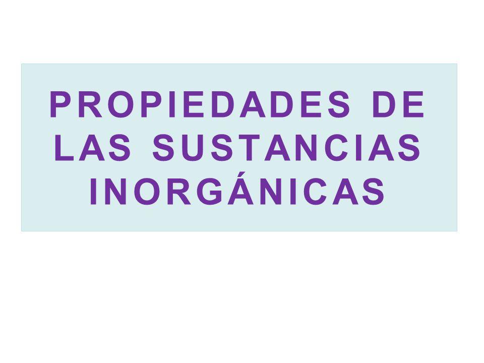 PROPIEDADES DE LAS SUSTANCIAS INORGÁNICAS