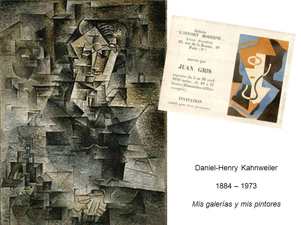 Daniel-Henry Kahnweiler 1884 – 1973 Mis galerías y mis pintores