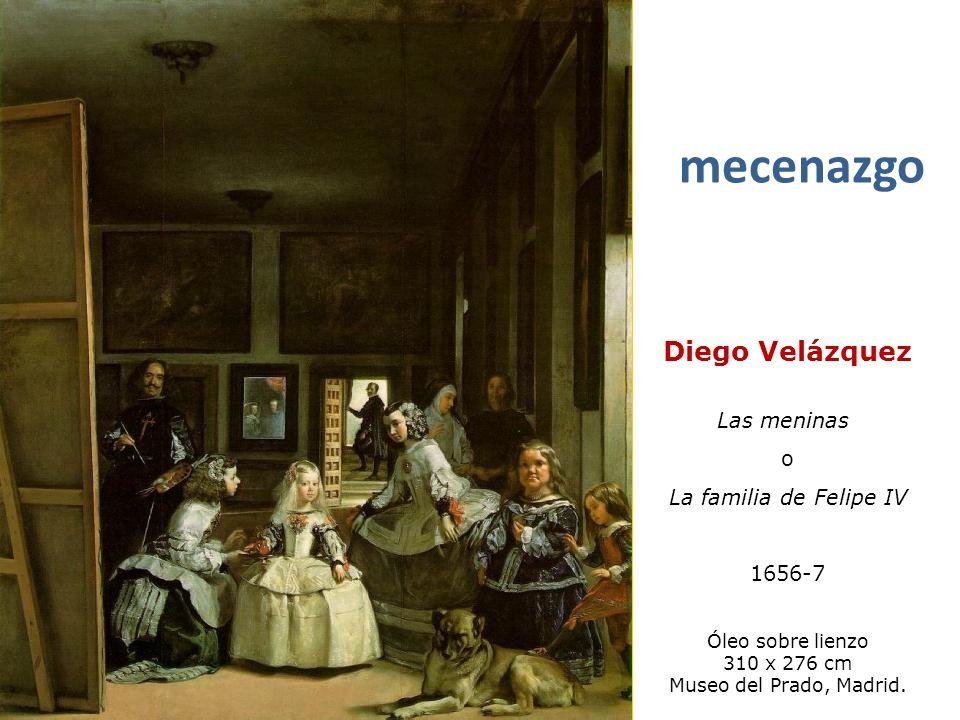 Diego Velázquez Las meninas o La familia de Felipe IV 1656-7 Óleo sobre lienzo 310 x 276 cm Museo del Prado, Madrid. mecenazgo