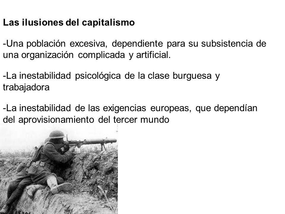 Las ilusiones del capitalismo -Una población excesiva, dependiente para su subsistencia de una organización complicada y artificial. -La inestabilidad