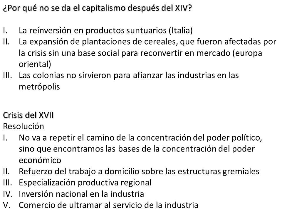 ¿Por qué no se da el capitalismo después del XIV? I.La reinversión en productos suntuarios (Italia) II.La expansión de plantaciones de cereales, que f
