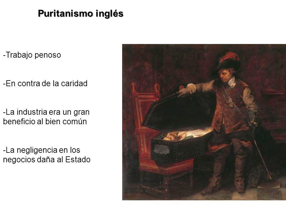 Puritanismo inglés -Trabajo penoso -En contra de la caridad -La industria era un gran beneficio al bien común -La negligencia en los negocios daña al