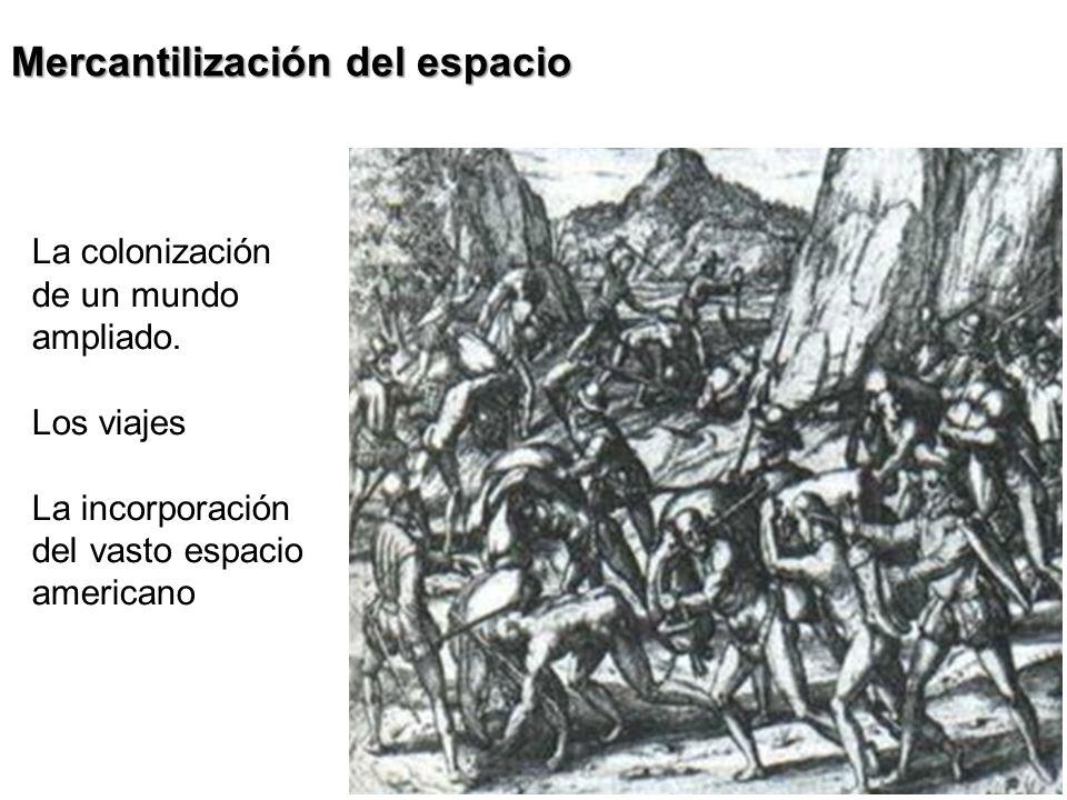 Mercantilización del espacio La colonización de un mundo ampliado. Los viajes La incorporación del vasto espacio americano