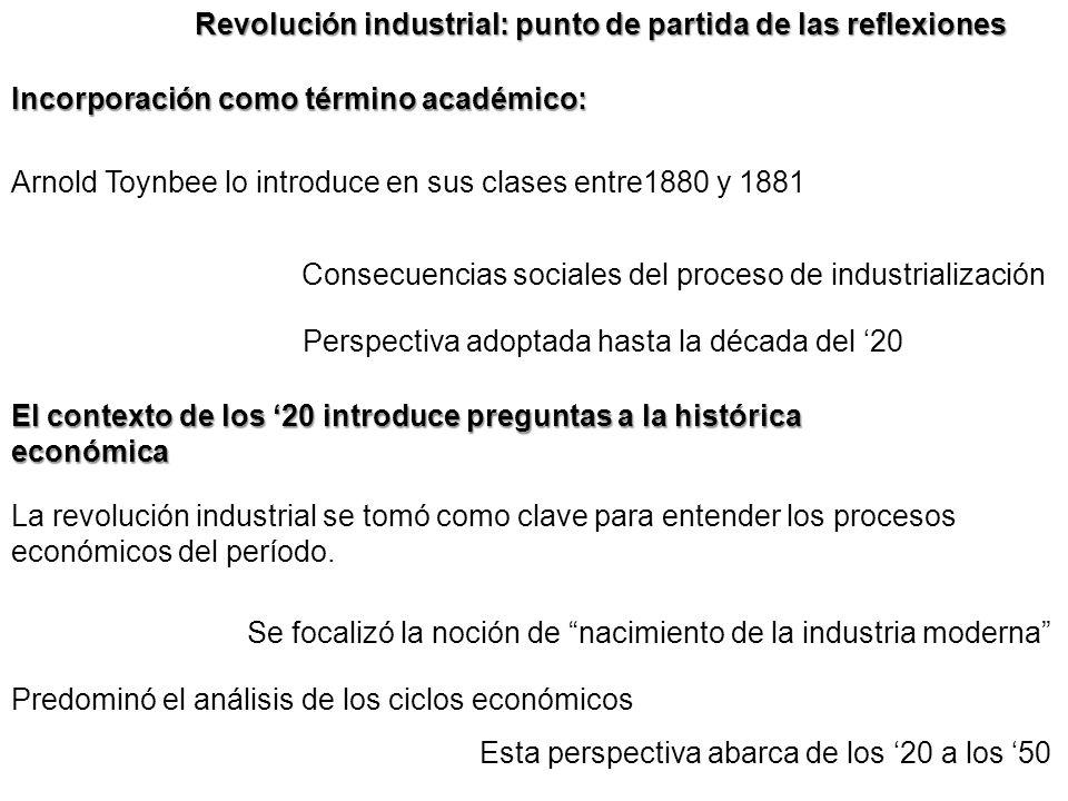 Incorporación como término académico: Arnold Toynbee lo introduce en sus clases entre1880 y 1881 Consecuencias sociales del proceso de industrializaci