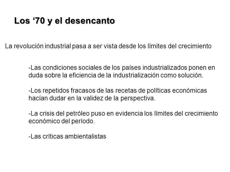Los 70 y el desencanto La revolución industrial pasa a ser vista desde los límites del crecimiento -Las condiciones sociales de los países industriali