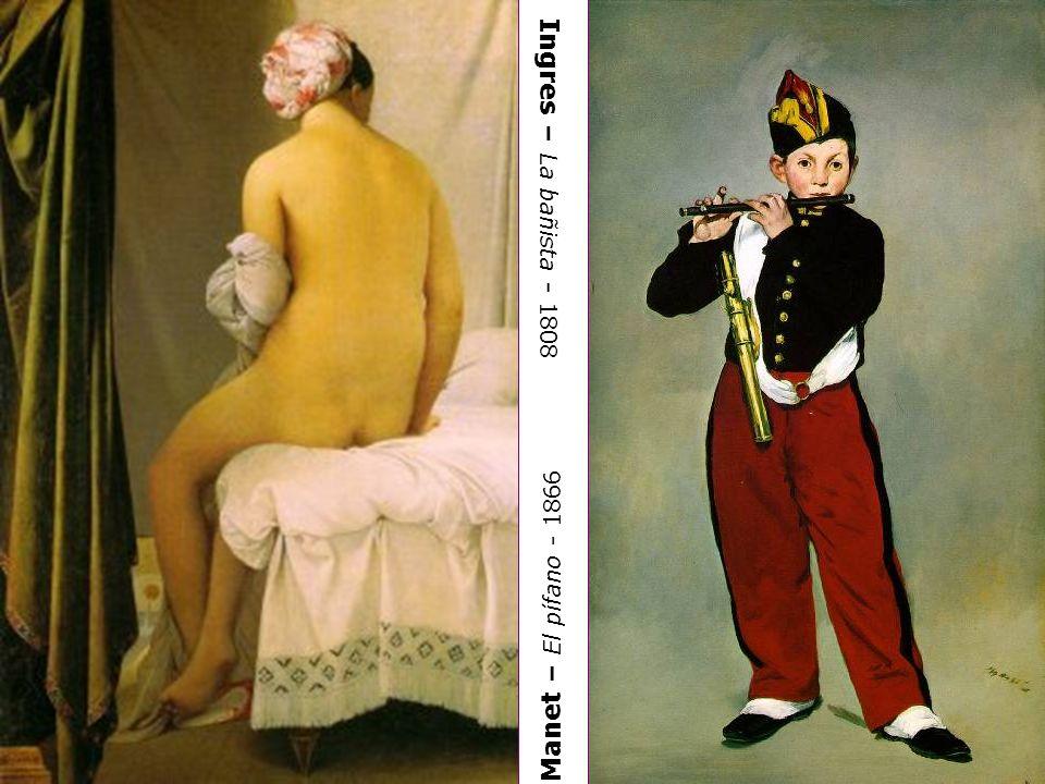 Manet – El pífano - 1866 Ingres – La bañista - 1808