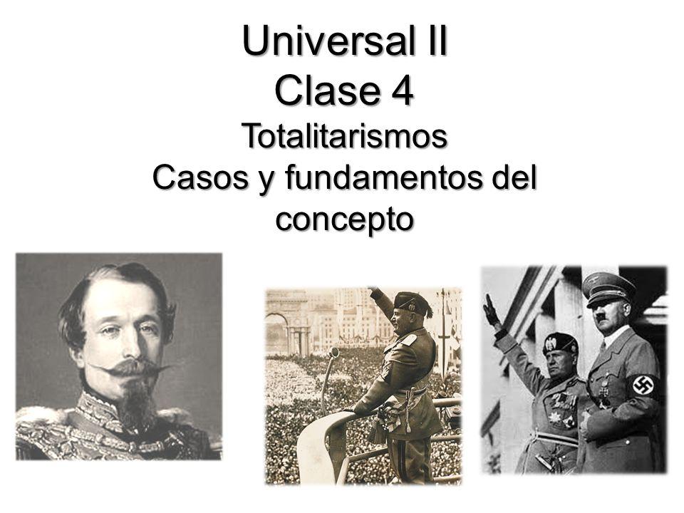 Universal II Clase 4 Totalitarismos Casos y fundamentos del concepto Universal II Clase 4 Totalitarismos Casos y fundamentos del concepto