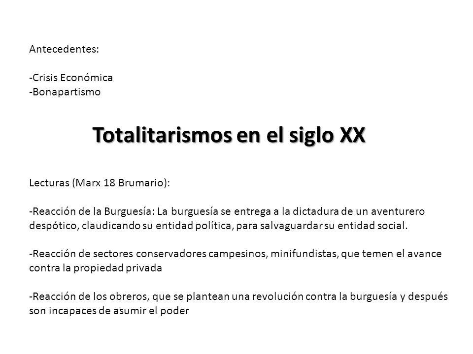 Totalitarismos en el siglo XX Antecedentes: -Crisis Económica -Bonapartismo Lecturas (Marx 18 Brumario): -Reacción de la Burguesía: La burguesía se en