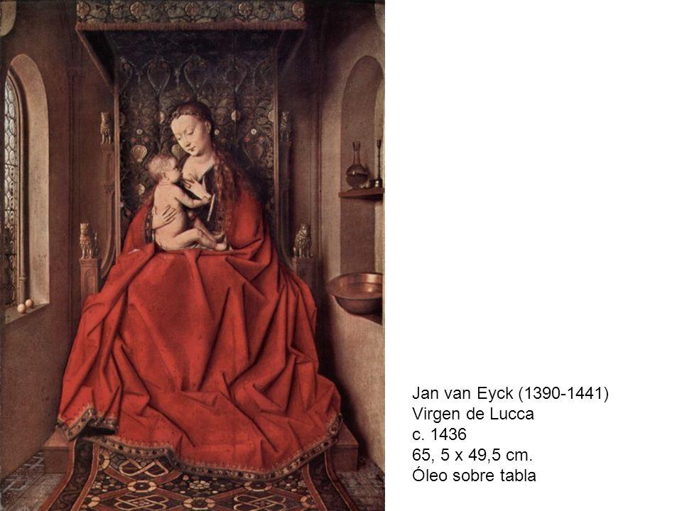 Jan van Eyck (1390-1441) Virgen de Lucca c. 1436 65, 5 x 49,5 cm. Óleo sobre tabla