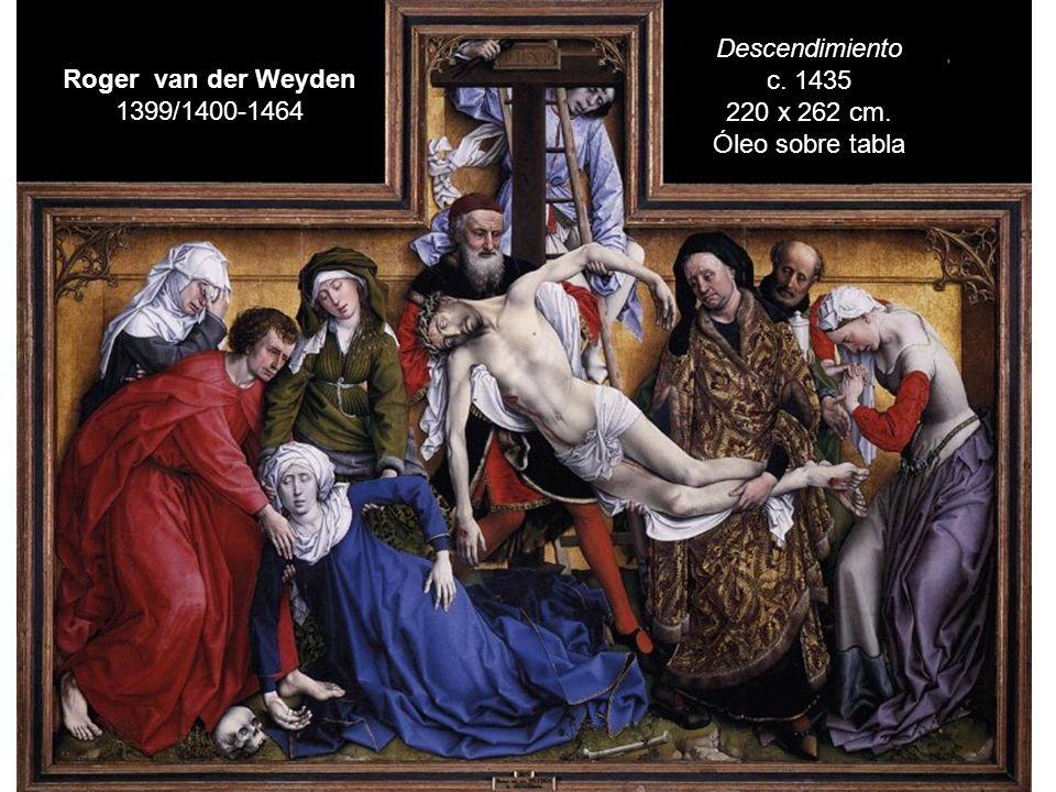 Descendimiento c. 1435 220 x 262 cm. Óleo sobre tabla Roger van der Weyden 1399/1400-1464