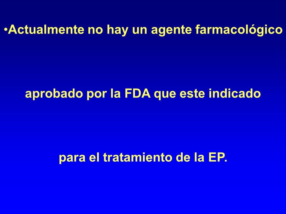 Actualmente no hay un agente farmacológico aprobado por la FDA que este indicado para el tratamiento de la EP.