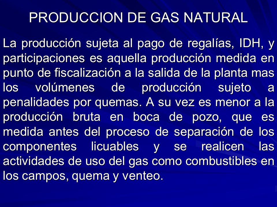 La producción sujeta al pago de regalías, IDH, y participaciones es aquella producción medida en punto de fiscalización a la salida de la planta mas l