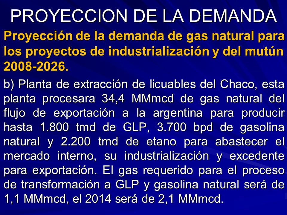 PROYECCION DE LA DEMANDA Proyección de la demanda de gas natural para los proyectos de industrialización y del mutún 2008-2026. b) Planta de extracció