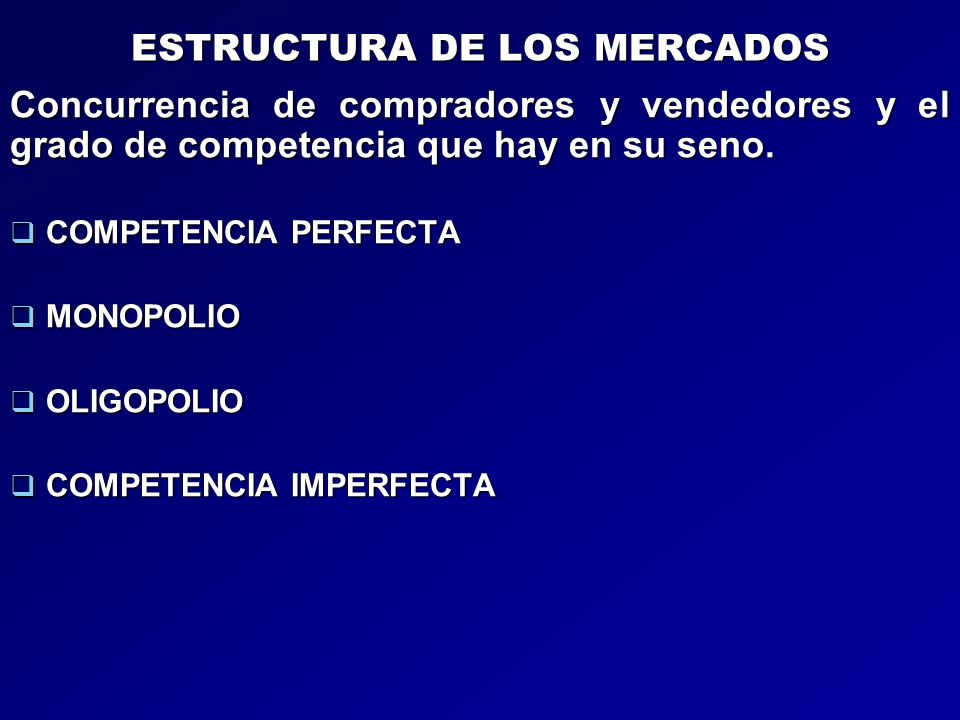 ESTRUCTURA DE LOS MERCADOS Concurrencia de compradores y vendedores y el grado de competencia que hay en su seno. COMPETENCIA PERFECTA COMPETENCIA PER