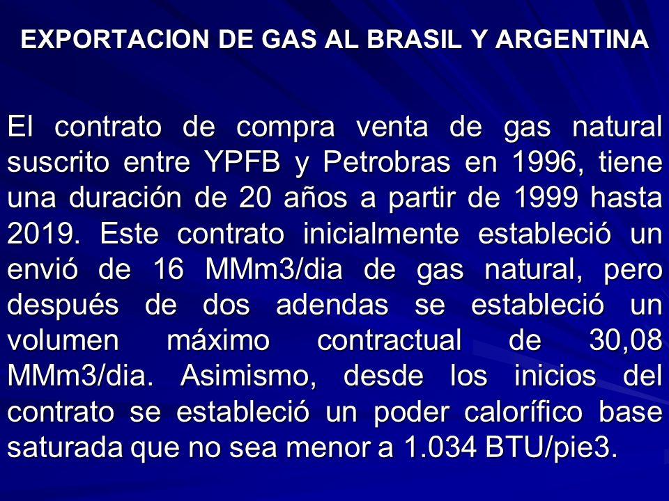 EXPORTACION DE GAS AL BRASIL Y ARGENTINA El contrato de compra venta de gas natural suscrito entre YPFB y Petrobras en 1996, tiene una duración de 20