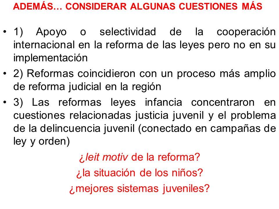ADEMÁS… CONSIDERAR ALGUNAS CUESTIONES MÁS 1) Apoyo o selectividad de la cooperación internacional en la reforma de las leyes pero no en su implementac