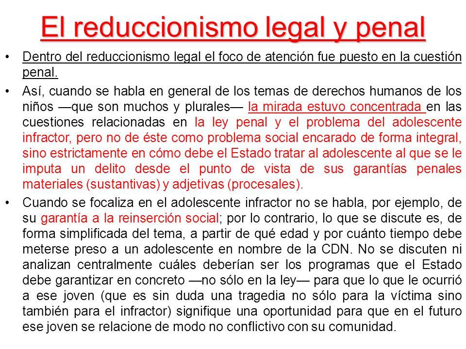 El reduccionismo legal y penal Dentro del reduccionismo legal el foco de atención fue puesto en la cuestión penal. Así, cuando se habla en general de