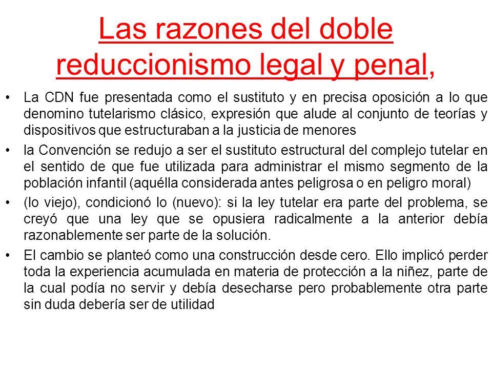 Las razones del doble reduccionismo legal y penal, La CDN fue presentada como el sustituto y en precisa oposición a lo que denomino tutelarismo clásic