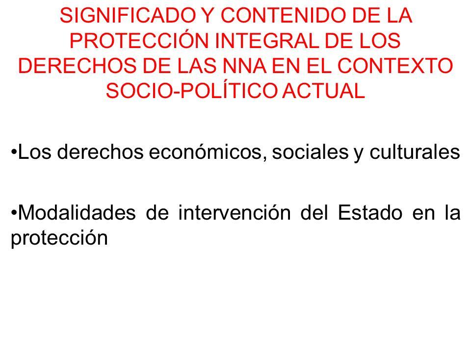 SIGNIFICADO Y CONTENIDO DE LA PROTECCIÓN INTEGRAL DE LOS DERECHOS DE LAS NNA EN EL CONTEXTO SOCIO-POLÍTICO ACTUAL Los derechos económicos, sociales y